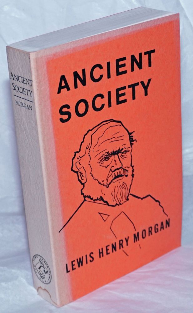 Ancient society or researches in the lines of human progress from savagery through barbarism to cvilization. Lewis H. Morgan.