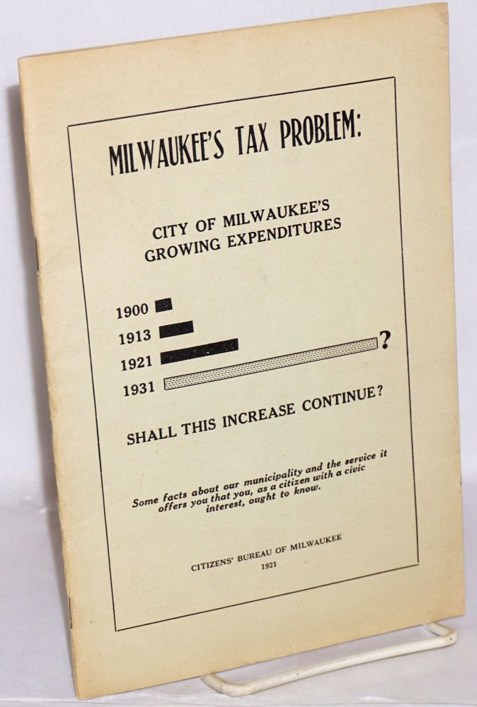 Milwaukee's tax problem: some facts about our municipality and the service it offers you that you, as a citizen with a civic interest, ought to know