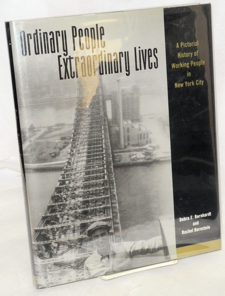 Ordinary people, extraordinary lives. A pictorial history of working people in New York City. Debra E. Bernhardt, Rachel Bernstein.