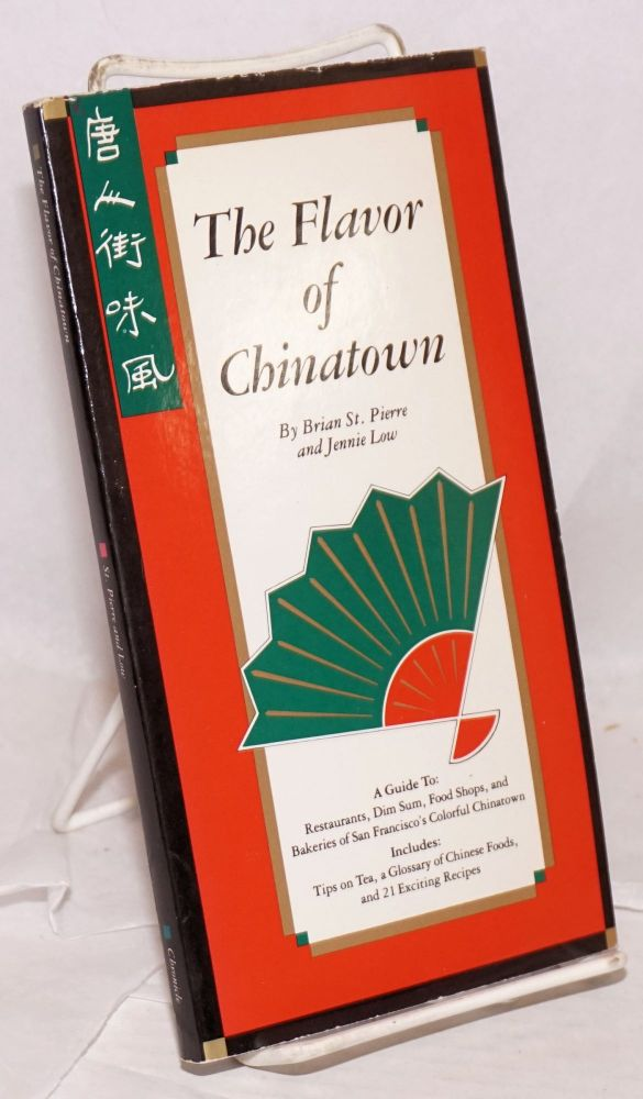Flavor of Chinatown: a guide to restaurants, dim sum, food shops, and bakeries of San Francisco's colorful Chinatown. Brian St. Pierre, Jennie Low.