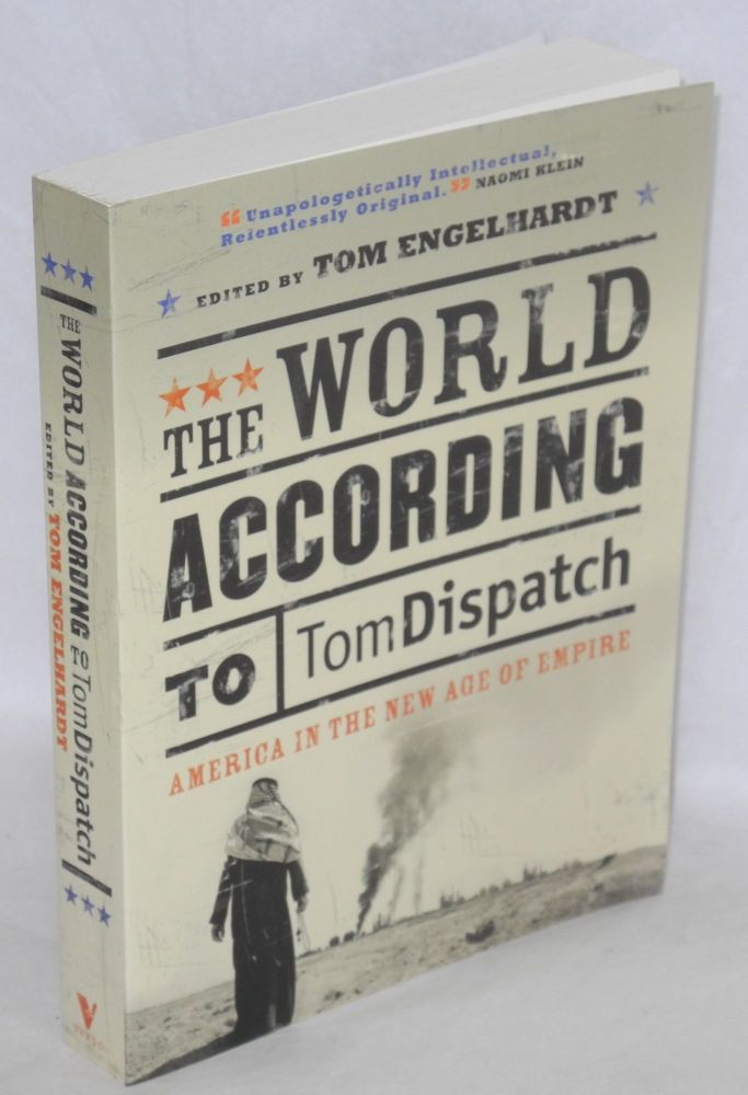 The world according to Tomdispatch, American in the new age of empire. Tom Engelhardt, ed.