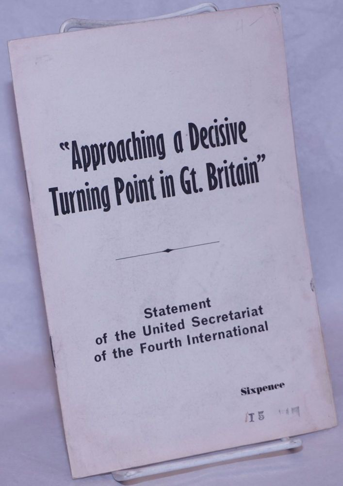 """""""Approaching a decisive turning point in Great Britain"""" Statement of the United Secretariat of the Fourth International. United Secretariat of the Fourth International."""