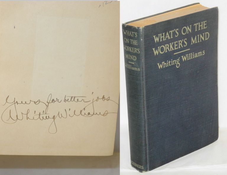 What's on the worker's mind; by one who put on overalls to find out. Whiting Williams.