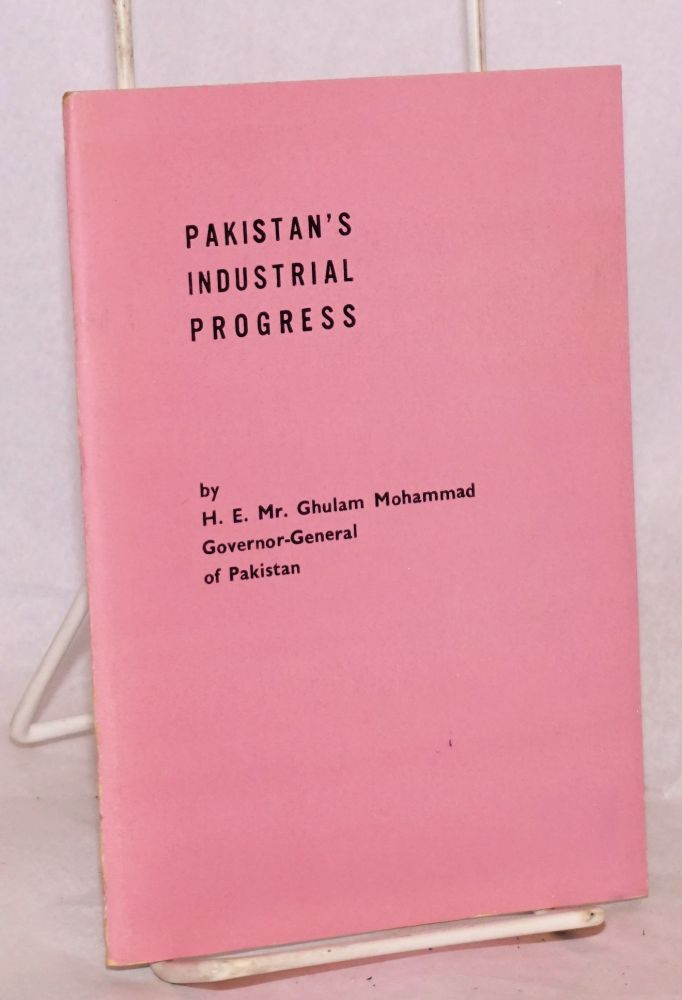 Pakistan's industrial progress. Ghulam Mohammad.
