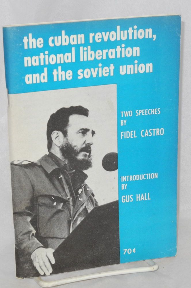The Cuban revolution, national liberation and the Soviet Union two speeches by Fidel Castro, introduction by Gus Hall. Fidel Castro.