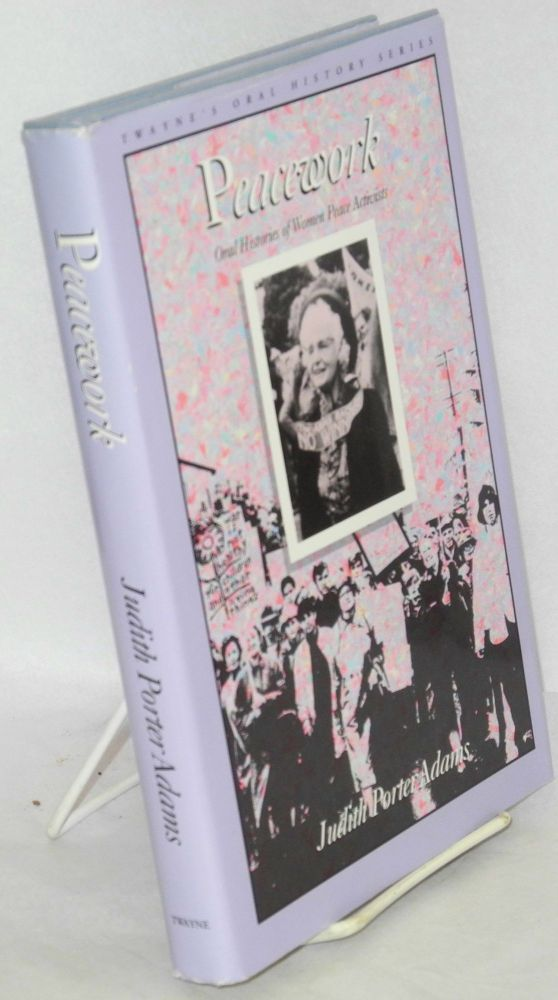 Peacework, oral histories of women peace activists. Judith Porter Adams.
