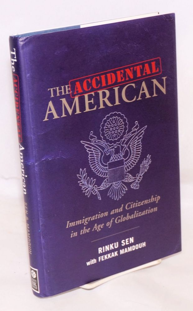 The accidental American; immigration and citizenship in the age of globalization. Rinku Sen, Fekkak Mamdough.