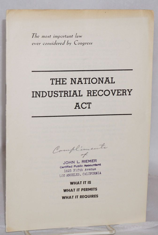 The National Industrial Recovery Act, what it is and what it requires [caption title]