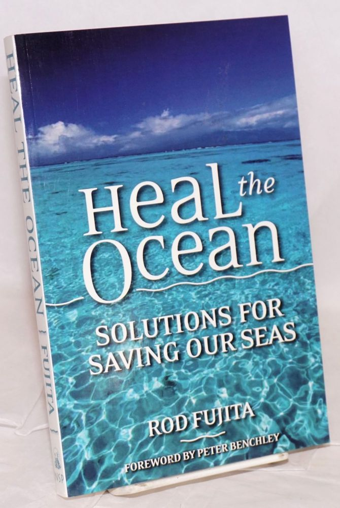 Heal the ocean; solutions for saving our seas. Rod Fujita, , Peter Benchley.