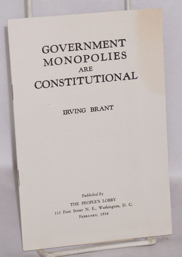 Government monopolies are constitutional. Irving Brant