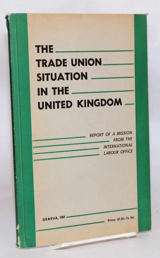 The Trade Union situation in the United Kingdom; report of a mission from the International Labour Office. International Labour Office.