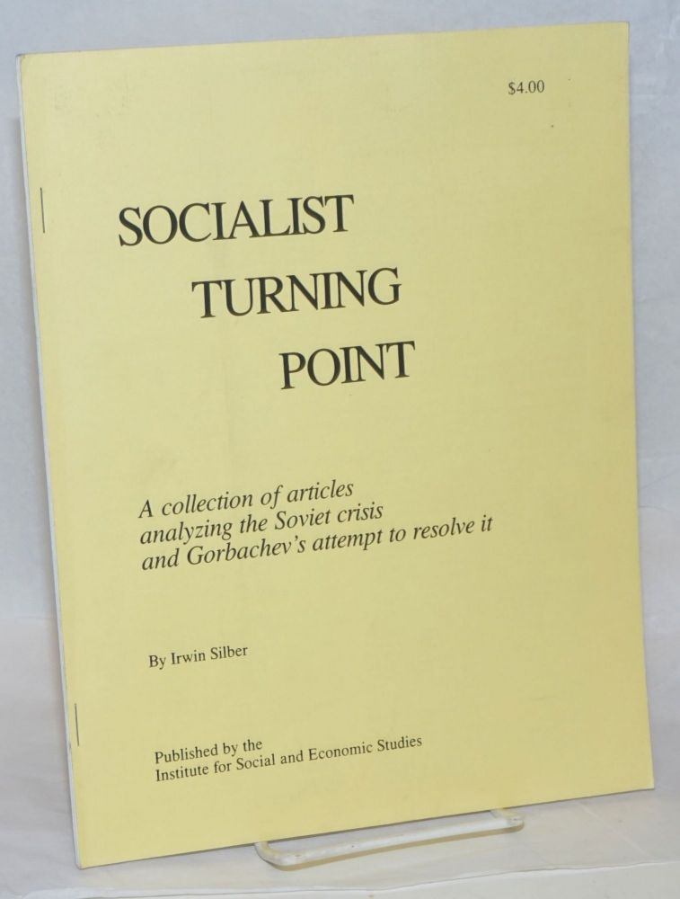 Socialist turning point: a collection of articles analyzing the Soviet crisis and Gorbachev's attempt to resolve it. Irwin Silber.