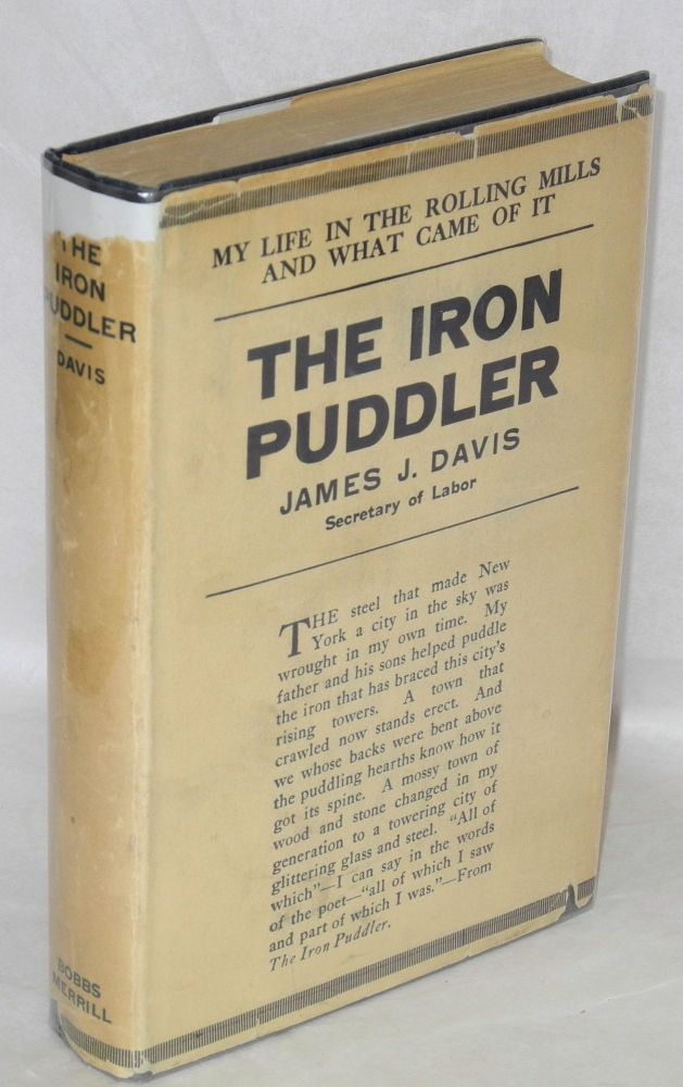 The iron puddler, my life in the rolling mills and what came of it. Introduction by Joseph G. Cannon. James J. Davis.