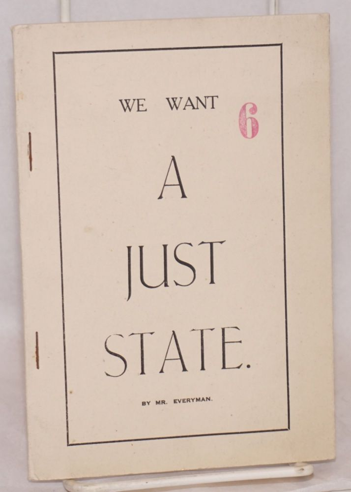 We want a just state by Mr. Everyman [pseud.]. G. M. Mes.