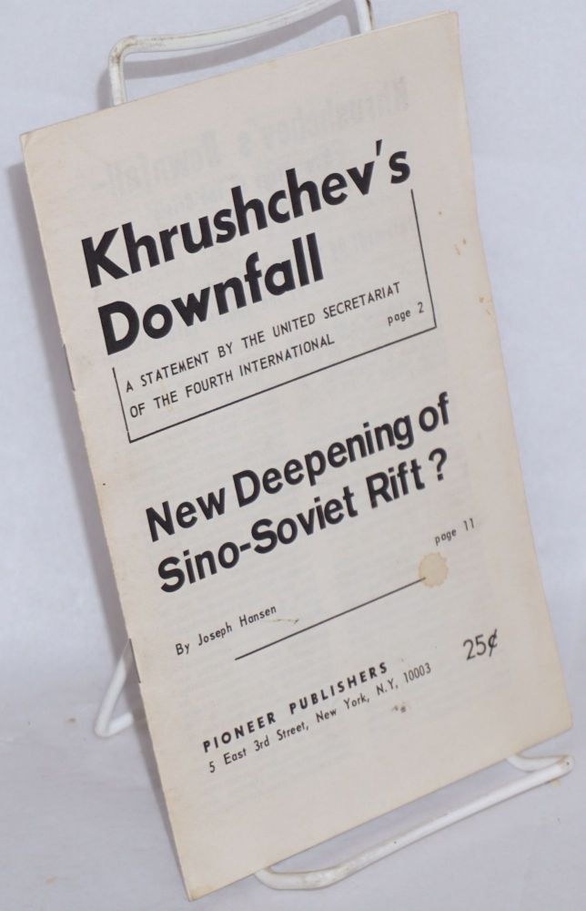 Khrushchev's downfall, a statement by the United Secretariat of the Fourth International [and] New deepening of Sino-Soviet rift? by Joseph Hansen. Joseph Hansen, United Secretariat of the Fourth International.