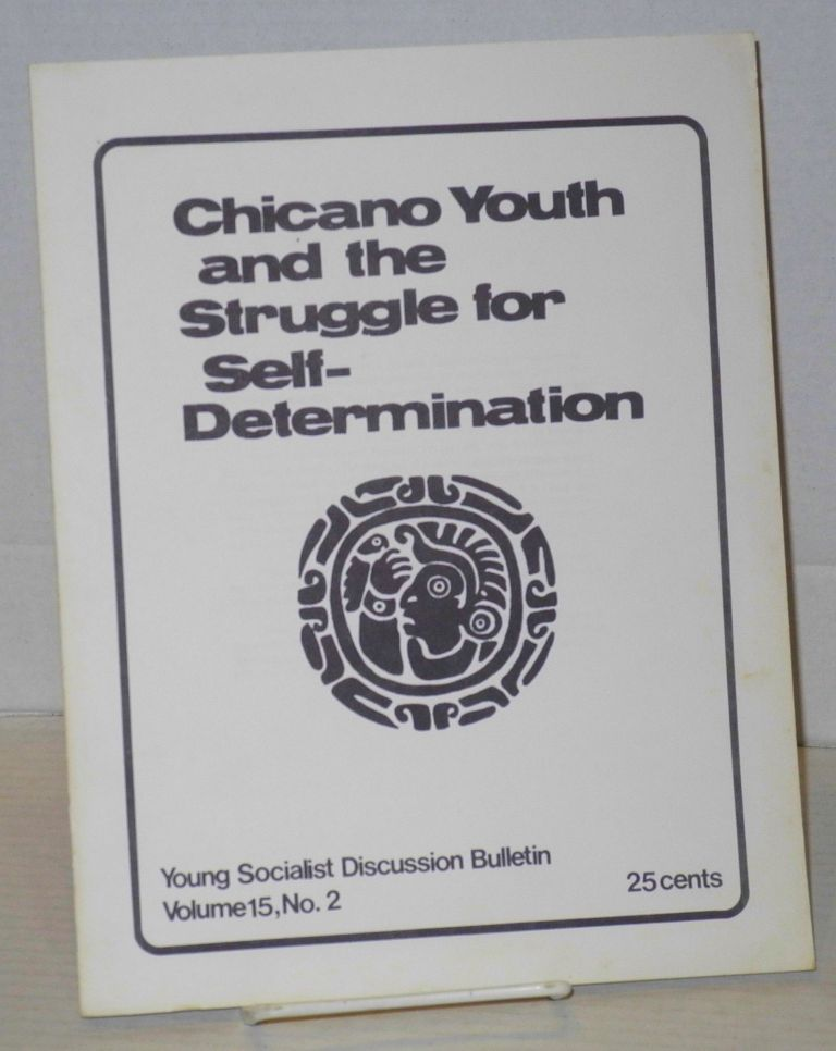 Chicano youth and the struggle for self-determination. Young Socialist Alliance.