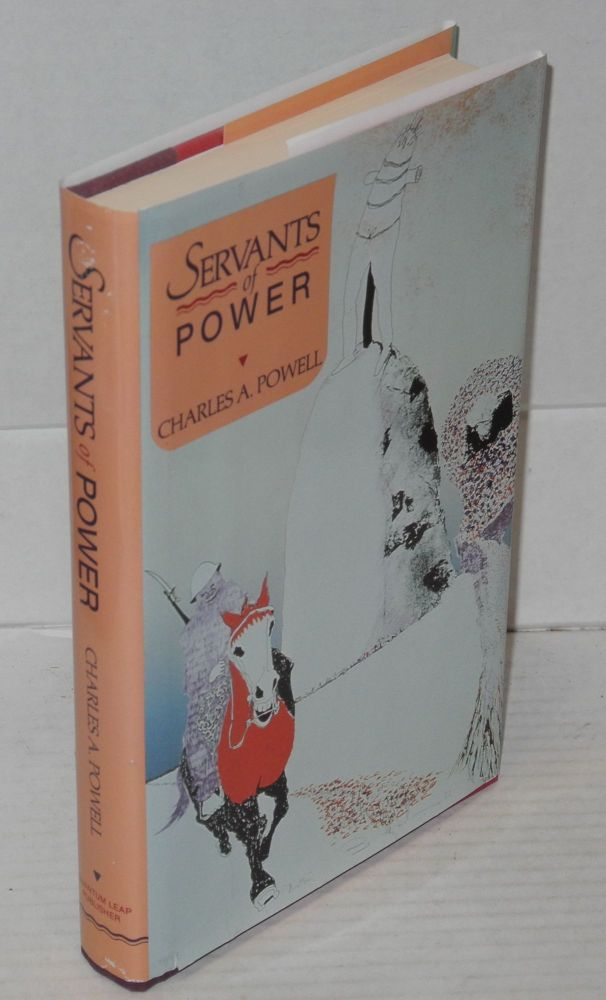 Servants of power. Charles A. Powell.
