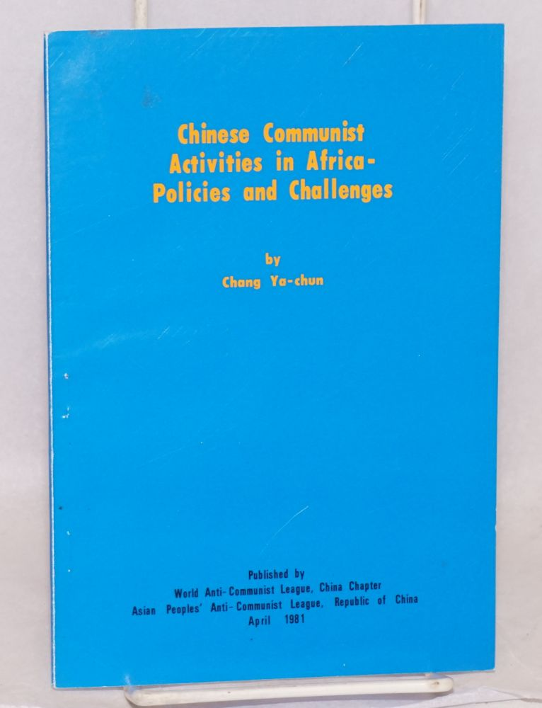 Chinese Communist activities in Africa: policies and challenges. Ya-chun Chang.
