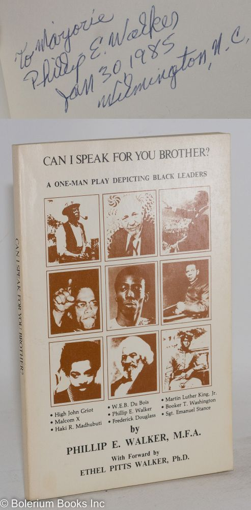 Can I speak for you brother; a one-man play depicting black leaders, with forward [sic] by Ethel Pitts Walker. Phillip E. Walker.