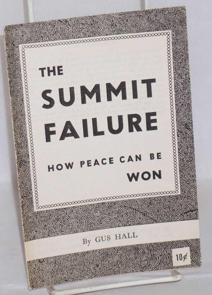 The summit failure. How peace can be won. Gus Hall.