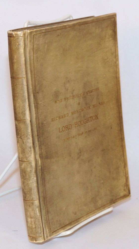 Some writings and speeches of Richard Monkton Milnes, Lord Houghton in the last year of his life, with a notice in memoriam by George Stovin Venables, Q. C. Richard Monkton Milnes, , Lord Houghton, Q. C. George Stovin Venables.