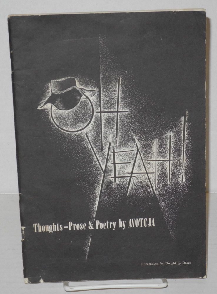 Oh yeah! Thoughts-prose & poetry. Ackerman, Avotcja, , Dwight F. Dates.