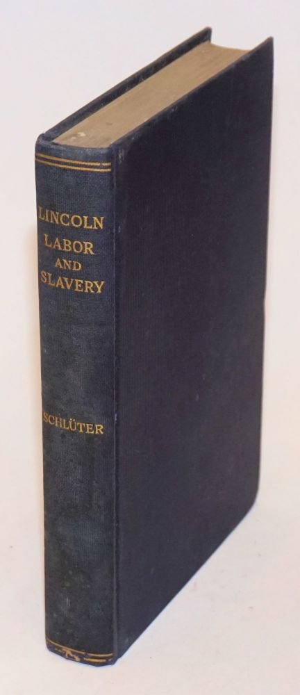 Lincoln, labor and slavery; a chapter from the social history of America. Herman Schlüter.