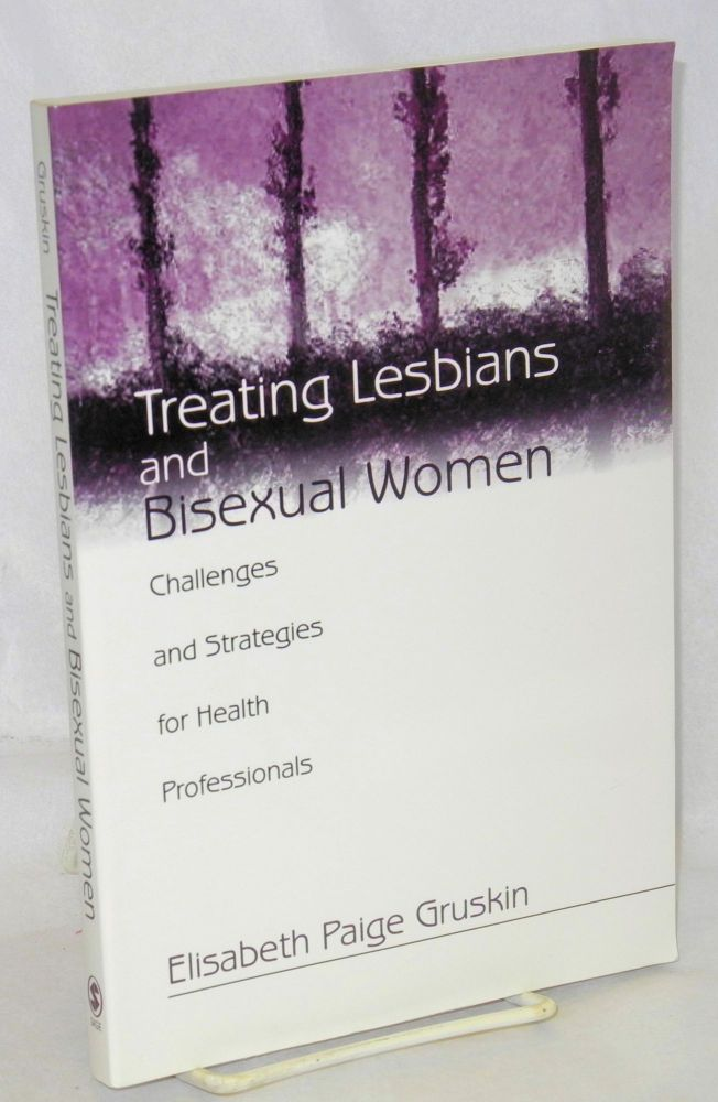 Treating lesbians and bisexual women; challenges and strategies for health professionals. Elisabeth Paige Gruskin.