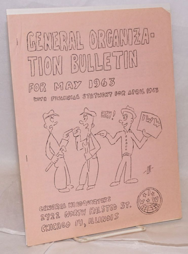 General Organization Bulletin of the Industrial Workers of the World for May, 1963. Financial statement for Apr. 1963. Industrial Workers of the World.