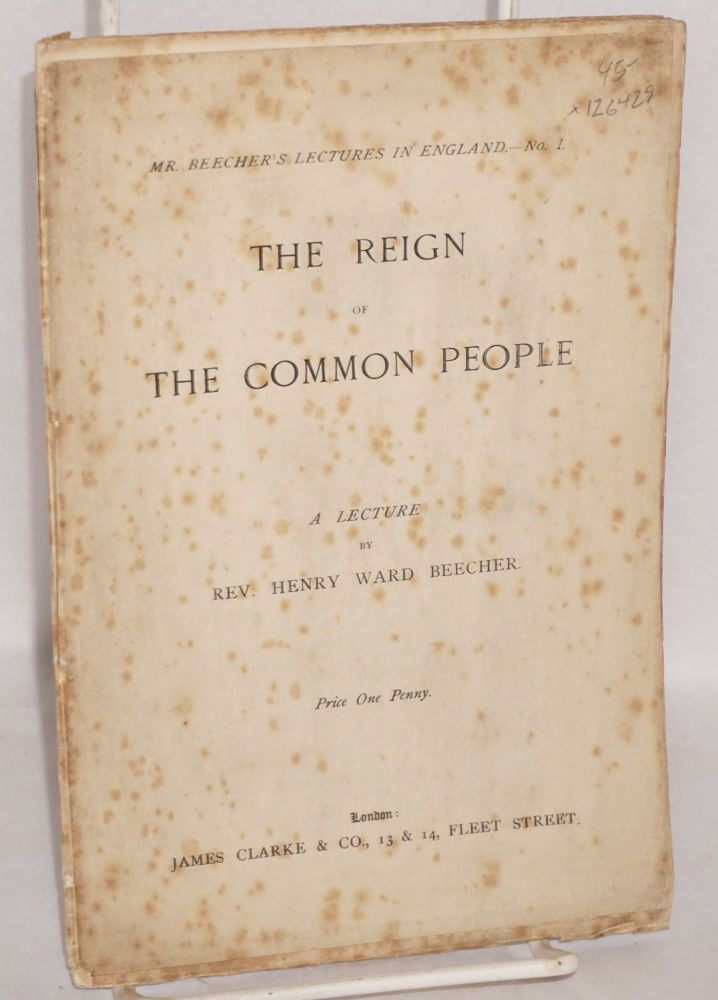The reign of the common people. Henry Ward Beecher.