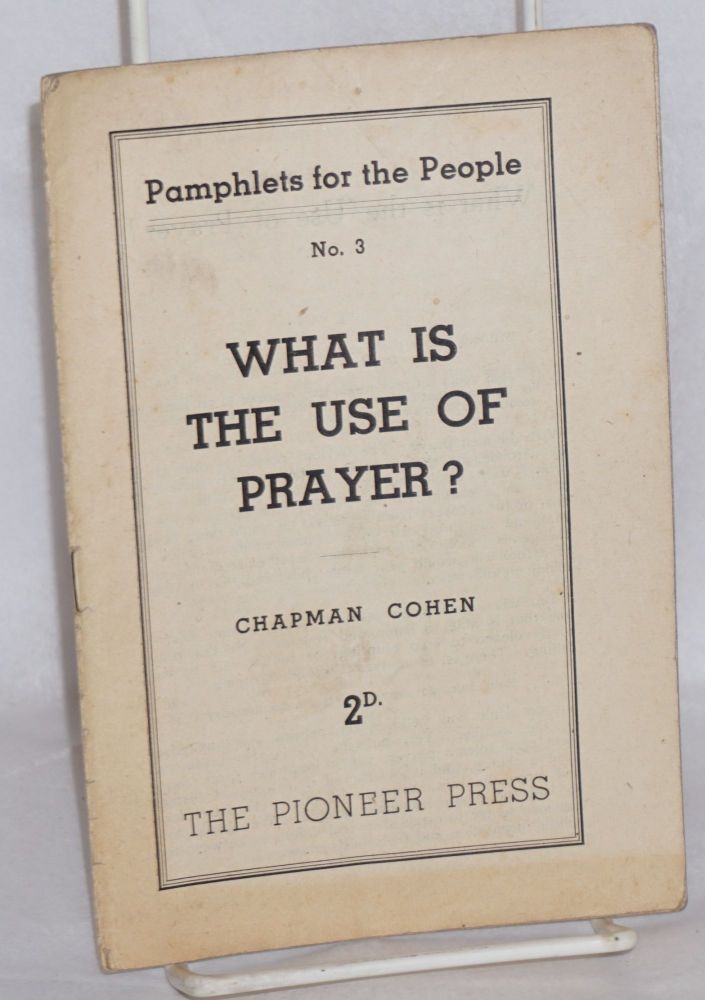 What is the use of prayer? Chapman Cohen.