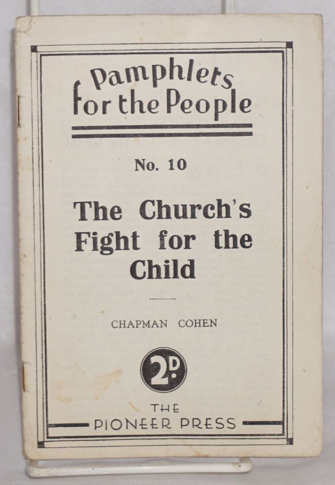 The Church's fight for the child. Chapman Cohen.