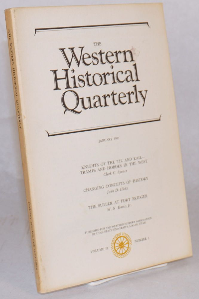 """The Western historical quarterly; volume II number 1, January 1971; [includes Spence's """"Knights of the Tie and Rail - Tramps and Hoboes of the West']. Clark C. Spence."""