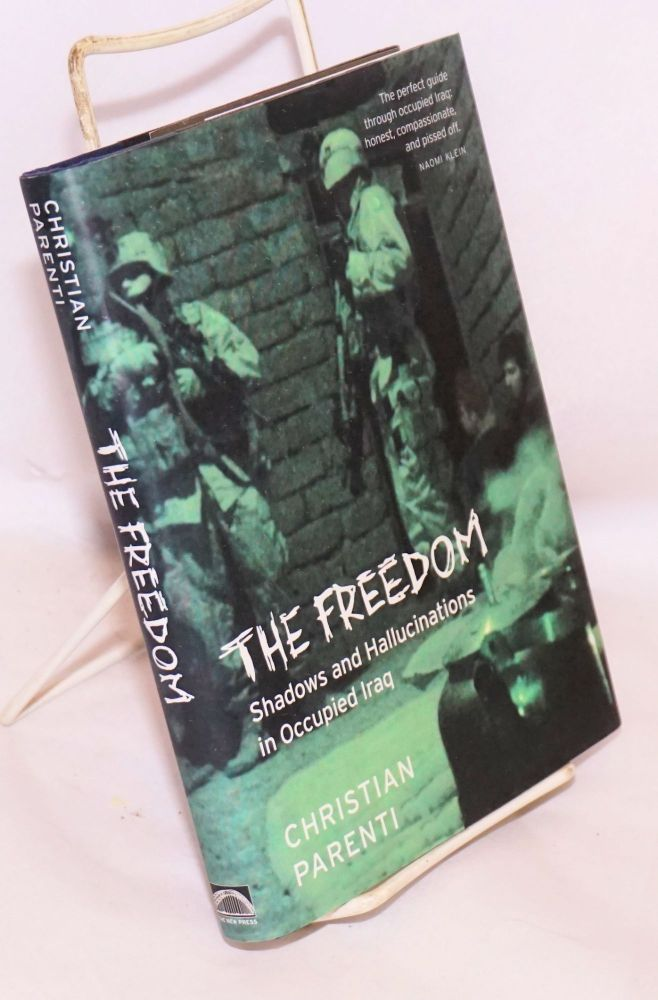 The freedom; shadows and hallucinations in occupied Iraq. Christian Parenti, , Teru Kuwayama.