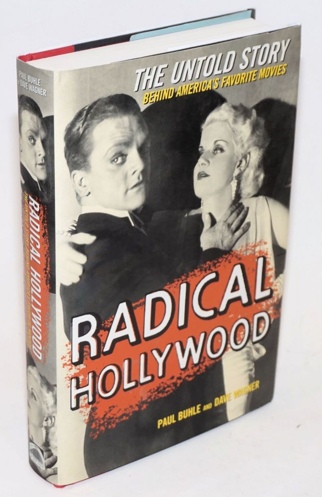 Radical Hollywood, the untold story behind America's favorite movies. Paul Buhle, Dave Wagner.