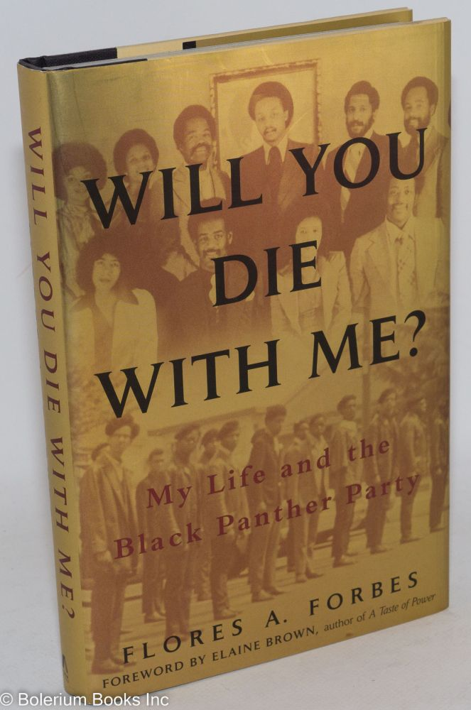 Will you die with me? My life and the Black Panther Party, foreword by Elaine Brown. Flores A. Forbes.