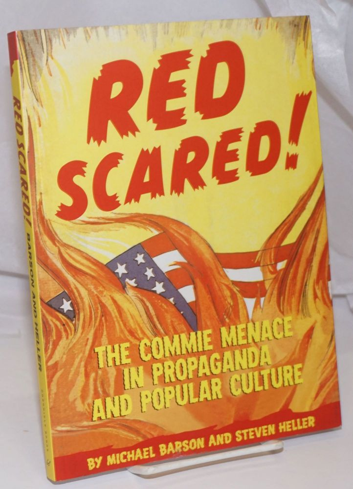 Red scared! The Commie menace in propaganda and popular culture. Michael Barson, Steven Heller