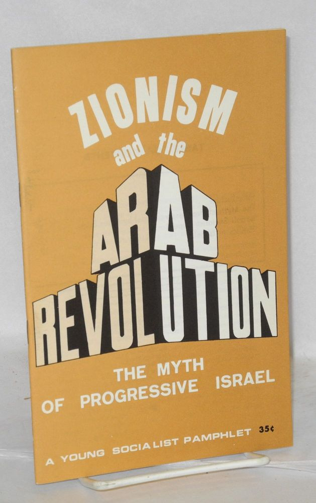 Zionism and the Arab Revolution: the myth of progressive Israel. Peter Buch, Les Evans, Israeli Socialist Organization.