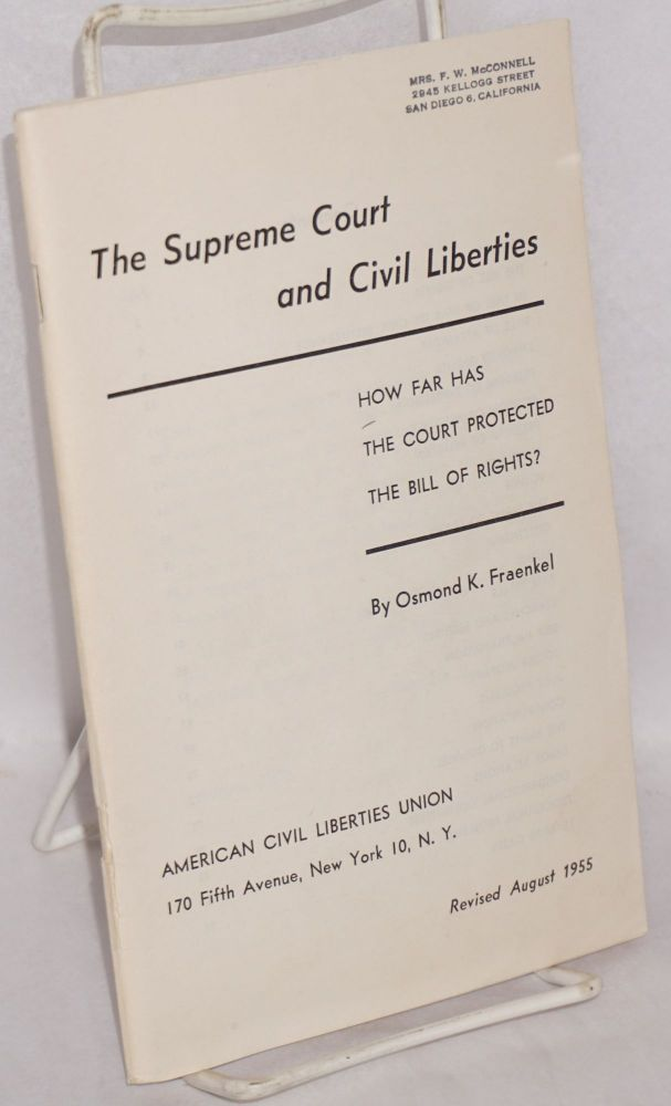 The Supreme Court and civil liberties. How far has the court protected the Bill of Rights? Revised August 1955. Osmond K. Fraenkel.