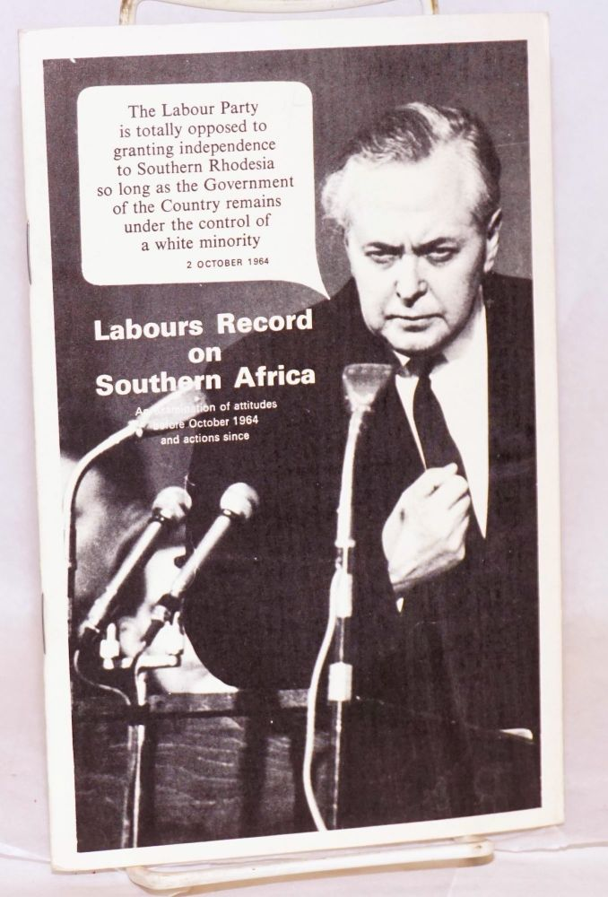 Labour's record on Southern Africa; an examination of attitudes before October 1964 and actions since. Anne Darnborough.