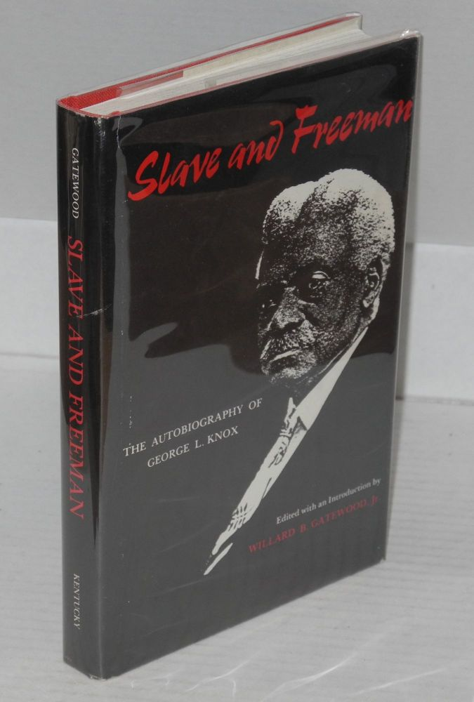 Slave and freeman; the autobiography of George L. Knox, edited with an introduction by Willard B. Gatewood, Jr. George L. Knox.