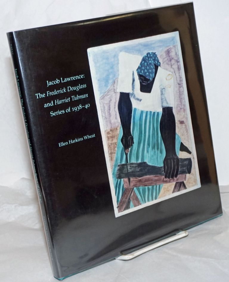 Jacob Lawrence: the Frederick Douglass and Harriet Tubman series of 1938-40. Ellen Harkins Wheat.