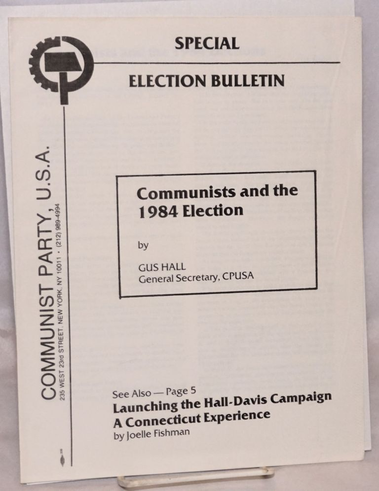 Special election bulletin.; Communists and the 1984 election, by Gus Hall; Launching the Hall-Davis Campaign, a Connecticut experience, by Joelle Fishman. Gus Hall, Joelle Fishman.