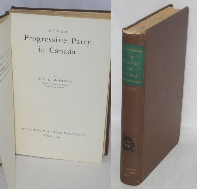 The Progressive Party in Canada. W. L. Morton.
