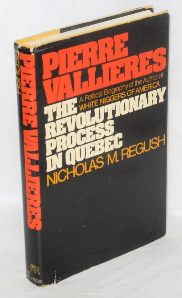 Pierre Valieres, the revolutionary process in Quebec. Nicholas M. Regush.