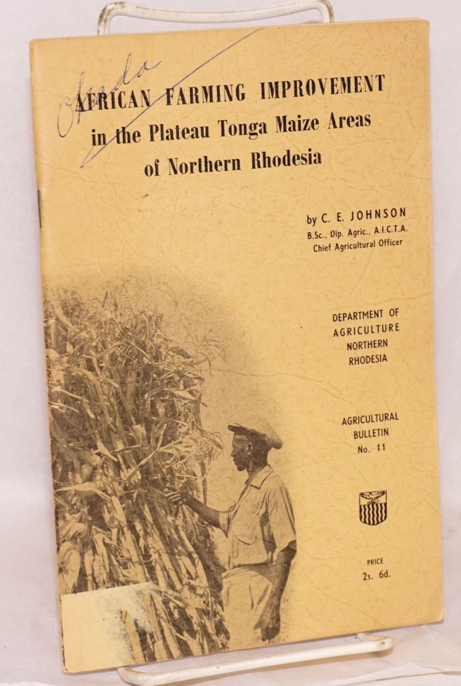 African farming improvement in the Plateau Tonga Maize areas of Northern Rhodesia. C. E. Johnson.