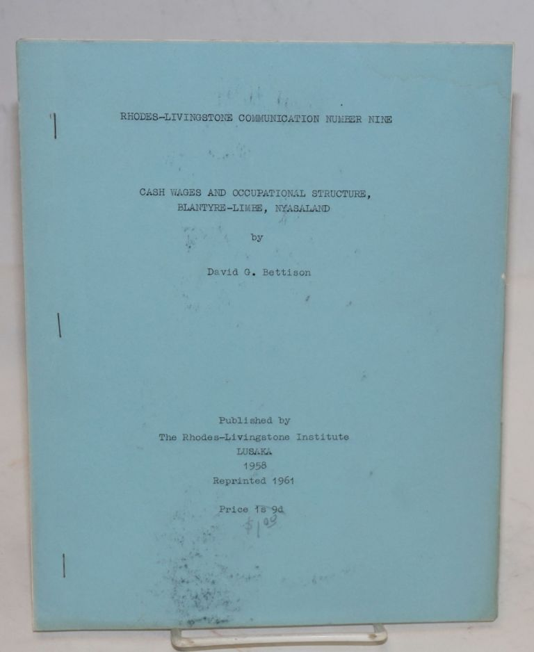 Rhodes-Livingstone Institute Communications number nine; Casg wages and occupational structure in the urban area of Balntyre-Limbe, Nyasaland. David G. Bettison.