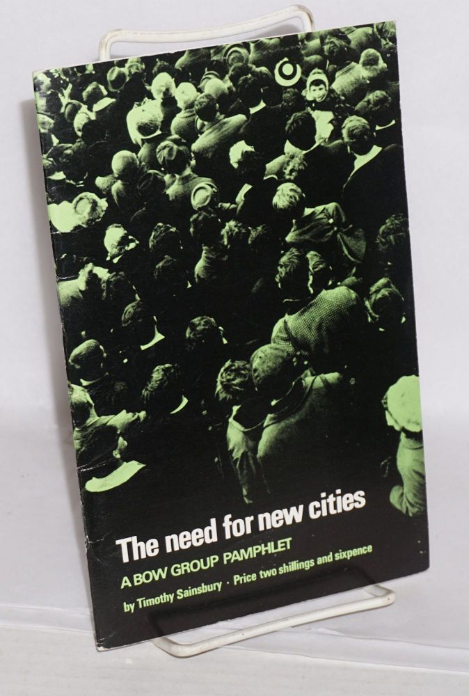The need for new cities;; a study of population, movement and growth; a Bow Group pamphlet. Timothy Sainsbury.