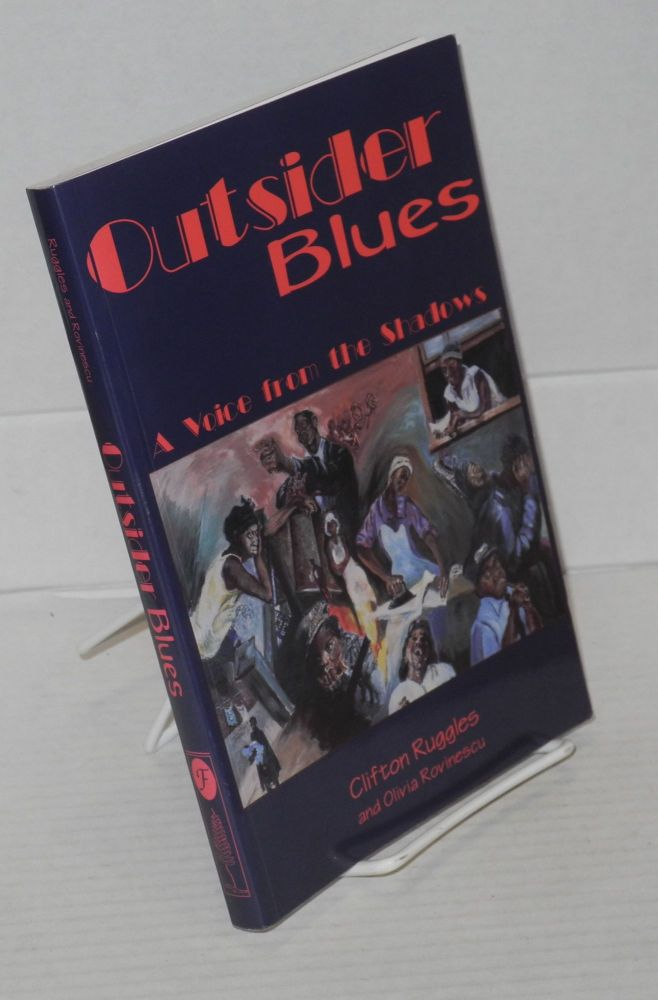 Outsider blues; a voice from the shadows. Clifton Ruggles, Olivia Rovinescu.