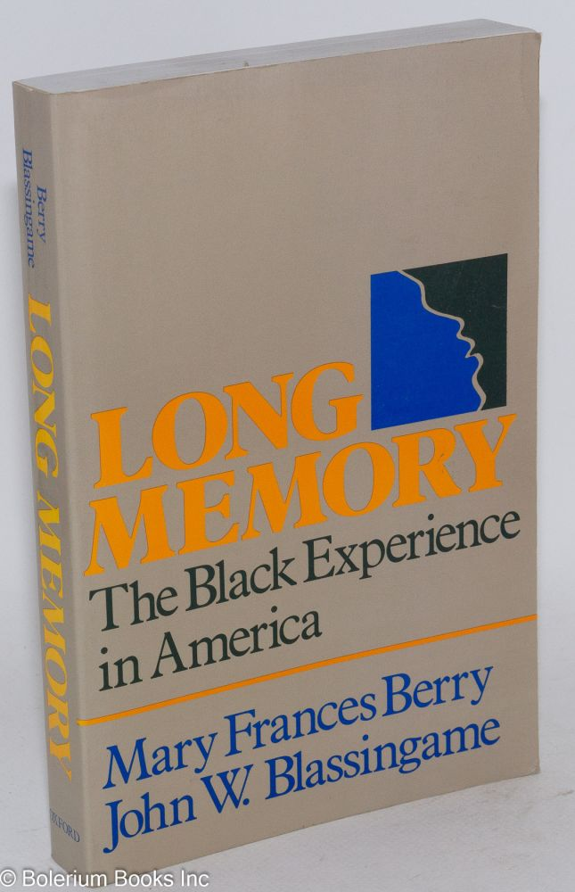 Long memory; the black experience in America. Mary Frances Berry, John W. Blassingame.